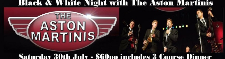 Black & White Night with The Aston Martinis - Click on the Banner for more details.